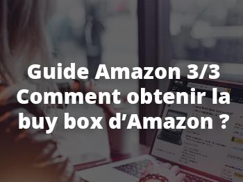 Comment obtenir la Buy Box d'Amazon ?